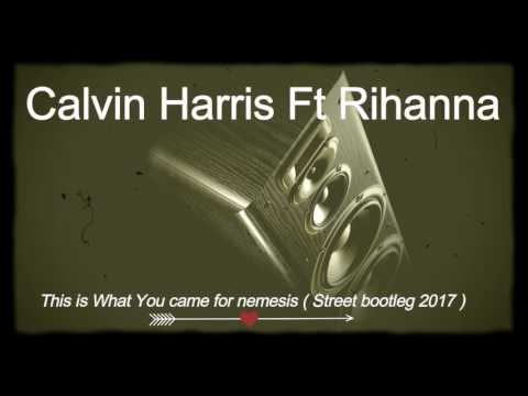 Calvin Harris Ft Rihanna  This is What You came for nemesis  Street bootleg 2017