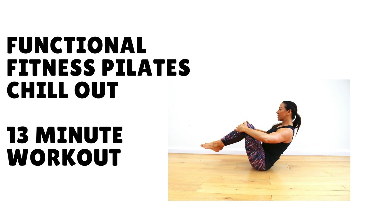 Functional Fitness Pilates Chill Out 13 minute Workout