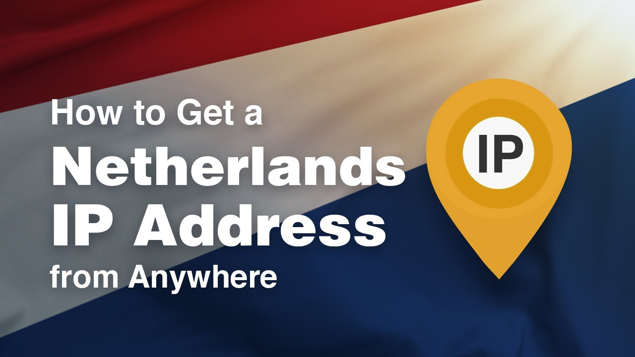 How to Get a Netherlands IP Address Anywhere in 2019 [+VIDEO]
