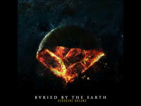 Buried by the Earth - Kerosene Dreams [HD]