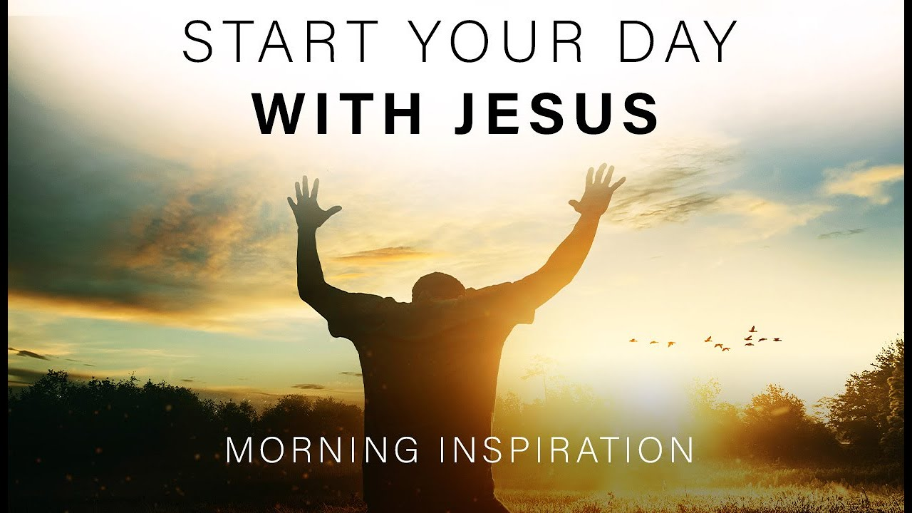 WAKE UP AND START YOUR DAY WITH JESUS | Listen To This Every Day - Morning Inspiration
