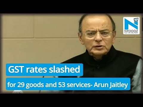 GST rates slashed for 29 goods and 53 services- Arun Jaitley