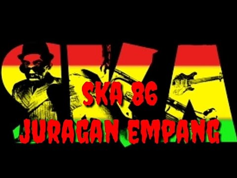 SKA 86 Juragan Empang (Reggae Ska Version)
