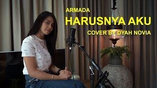 HARUSNYA AKU (ARMADA) COVER BY DYAH NOVIA