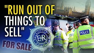"UK: London Police ""run out of things to sell"" 