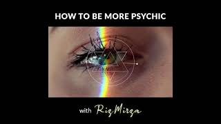 Become More Psychic ! Online Psychic School with Master Trance Channel Psychic Medium Riz Mirza