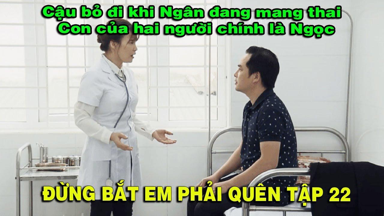 ✅Đừng Bắt Em Phải Quên Tập 22: Bác Sĩ Bật Mí Với Vũ Ngọc Chính Là Con Của Vũ Và Ngân|TIN TỨC 24H TV|