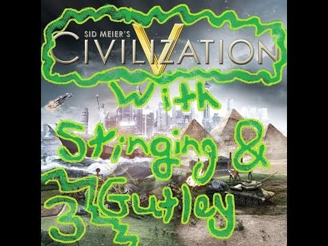 Civilisation V with Stinging and Gutley: Episode 3