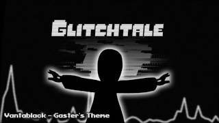 Glitchtale OST - Vantablack [Gaster's Theme]
