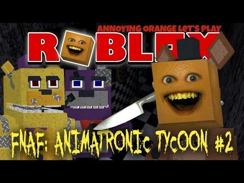 Annoying Orange Plays - ROBLOX: FNAF Animatronic Tycoon #2 (FREDDY FAZBEAR!)