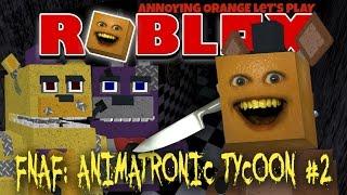 Ärgerliche Orange Plays - ROBLOX: FNAF Animatronic Tycoon #2 (FREDDY FAZBEAR!)