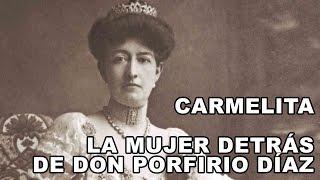 Carmelita la mujer detrás de Don Porfirio Díaz