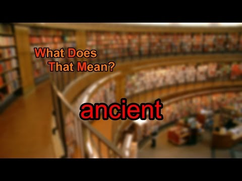What does ancient mean?