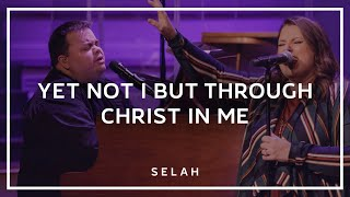 Watch Selah Yet Not I But Through Christ In Me video