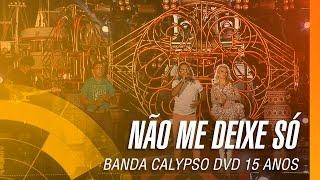 Banda Calypso - Não me deixe só (DVD 15 Anos Ao Vivo em Belém - Oficial)