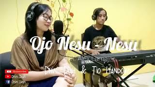 Ojo Nesu Nesu cipt. Alex Lamajor~Cover Dhini Diah & Tio Handoko