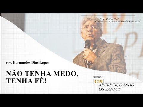 Não tenha medo, tenha Fé! - Rev. Hernandes Dias Lopes - C19