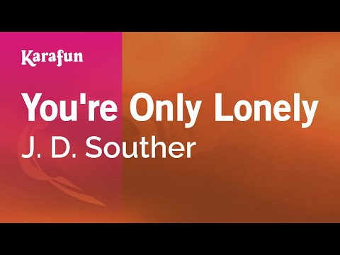 Karaoke You're Only Lonely - J. D. Souther *