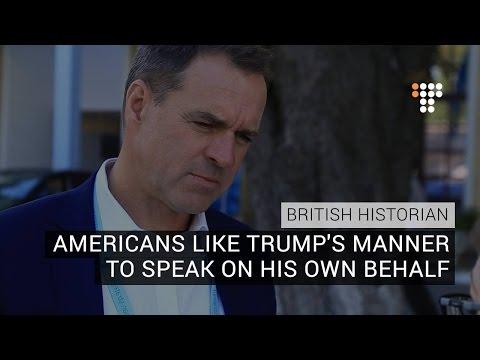 Americans Like Trump's Manner To Speak On His Own Behalf –  British Historian