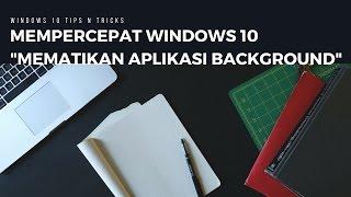 Cara Mempercepat kinerja Windows 10 dengan mematikan aplikasi background