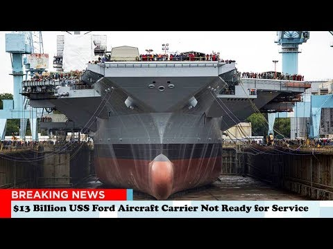 Why The $13 Billion USS Ford Aircraft Carrier Not Ready For Service?