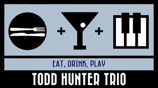 TODD HUNTER TRIO   EAT DRINK PLAY