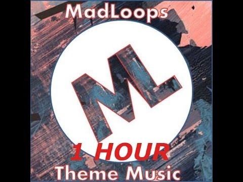 MadLoops - theme music 1 HOUR