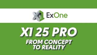 ExOne X1 25 PRO- From Concept to Reality