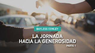 La Jornada hacia la Generosidad - Parte 1 - Bayless Conley