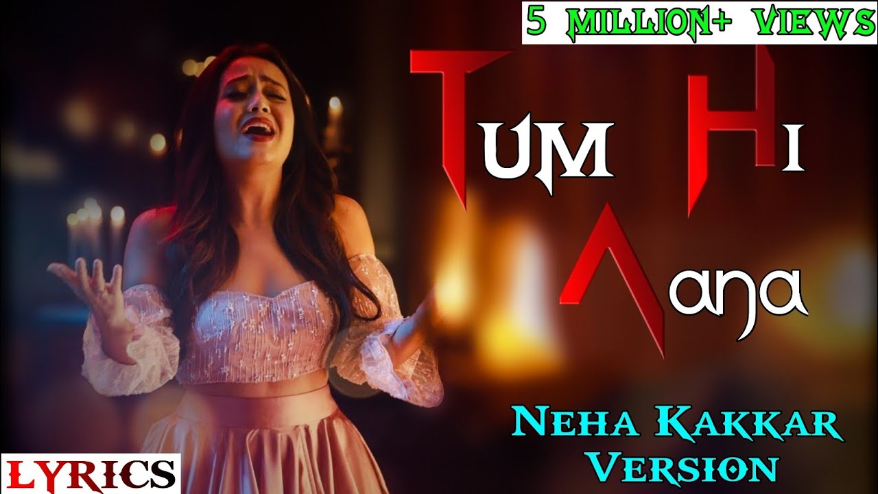 ( LYRICS ): TUM HI AANA | NEHA KAKKAR VERSION | JUBIN NAUTIYAL | PAYAL DEV |