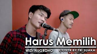 Download HARUS MEMILIH OST. BERKAH CINTA - WIDI NUGROHO (LIRIK) COVER BY TRI SUAKA