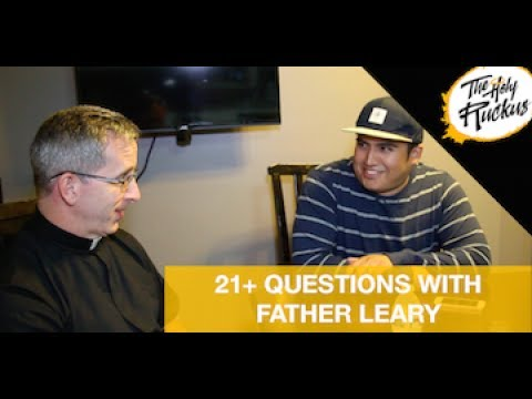 21+ Questions with Father Leary