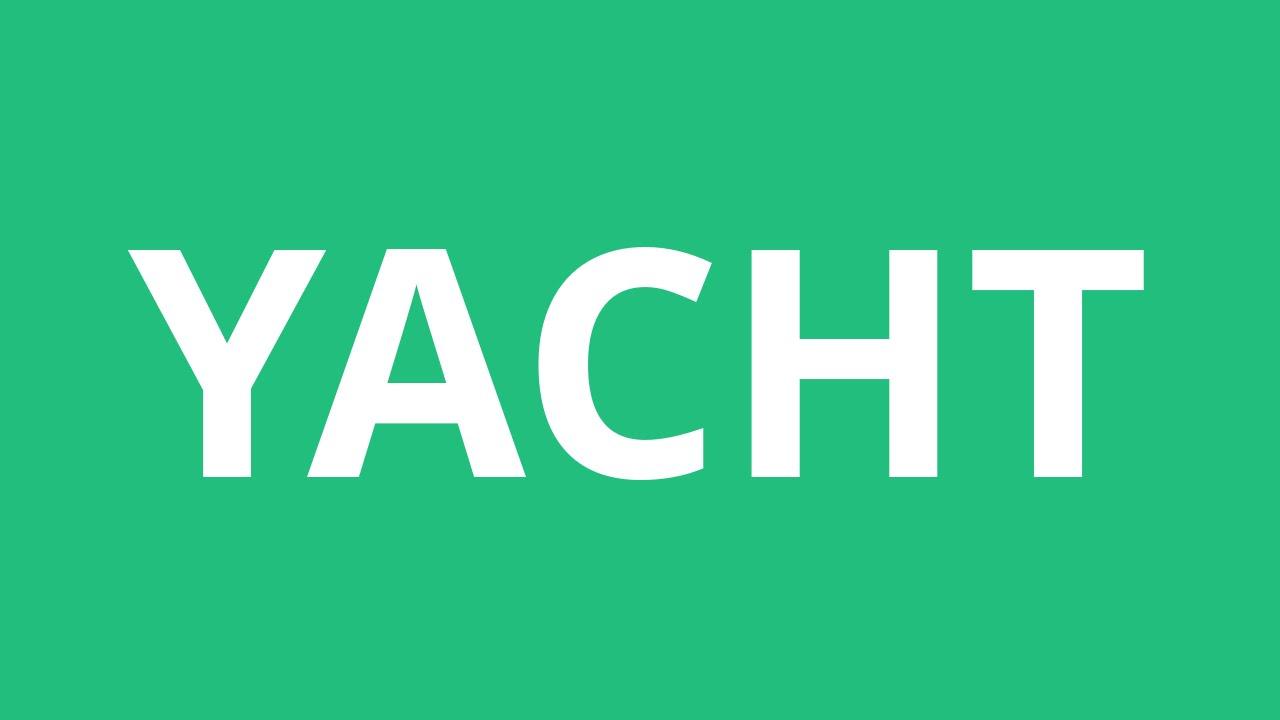 How To Pronounce Yacht - Pronunciation Academy