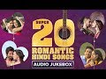 Super 20 Romantic Hindi Songs | Audio Jukebox
