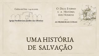 24.01.2021 - UMA HISTÓRIA DE SALVAÇÃO: Culto online dominical