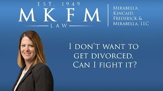 Mirabella, Kincaid, Frederick & Mirabella, LLC Video - I Don't Want to Get Divorced. Can I Fight a Divorce?