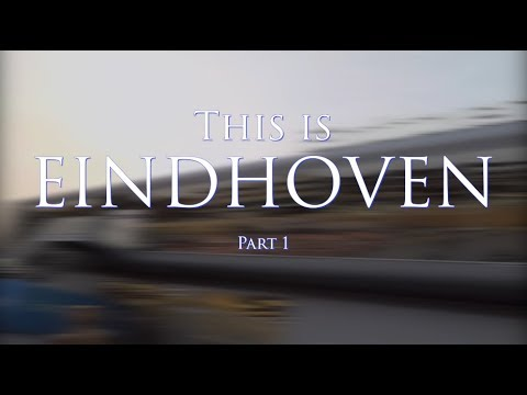 THIS IS EINDHOVEN - (Part 1) Travel Vlog