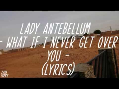 Lady Antebellum - What If I Never Get Over You (Lyrics)😒