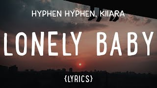Hyphen Hyphen - Lonely Baby (ft. Kiiara) (LYRICS)