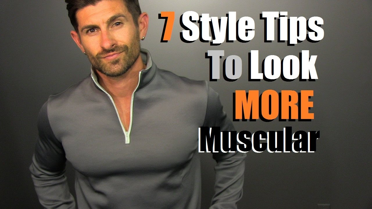 7 style tips to look more muscular in your clothes tips