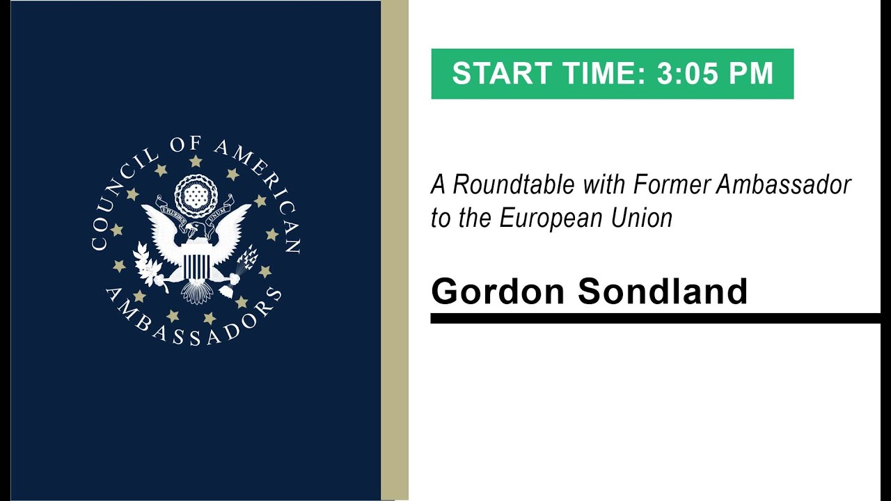 The Power of Our Resolve - The U.S. and EU in Tandem: A Roundtable with Ambassador Gordon Sondland