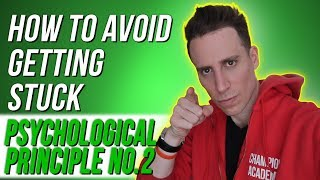 HOW TO AVOID GETTING STUCK | Psychological Principle No 2
