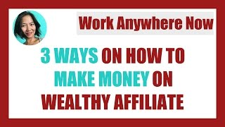 3 Ways On How To Make Money on Wealthy Affiliate!