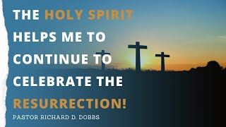 The Holy Spirit Helps Me To Continue To Celebrate The Resurrection