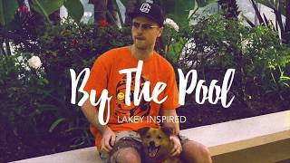 LAKEY INSPIRED - By The Pool