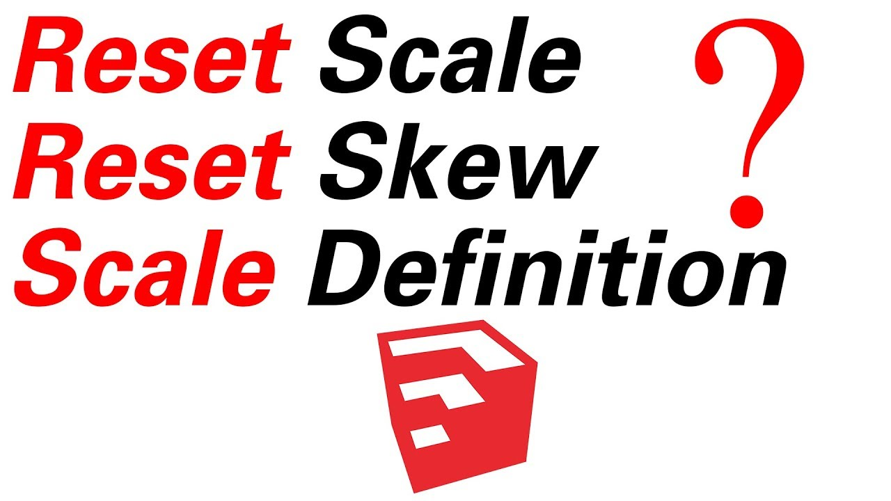Reset Scale, Reset Skew & Scale Definition In SketchUp