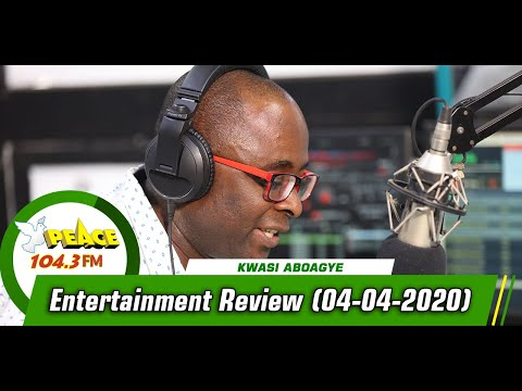 Entertainment Review With Kwasi Aboagye On Peace 104.3 Fm (04 /04/ 2020)
