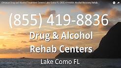 Christian Drug and Alcohol Treatment Centers Lake Como FL (855) 419-8836 Alcohol Recovery Rehab