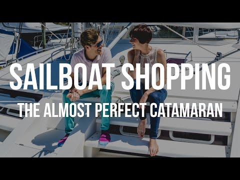 Sailboat Shopping & the Almost Perfect Catamaran