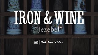 Iron and Wine - Jezebel (not the video)